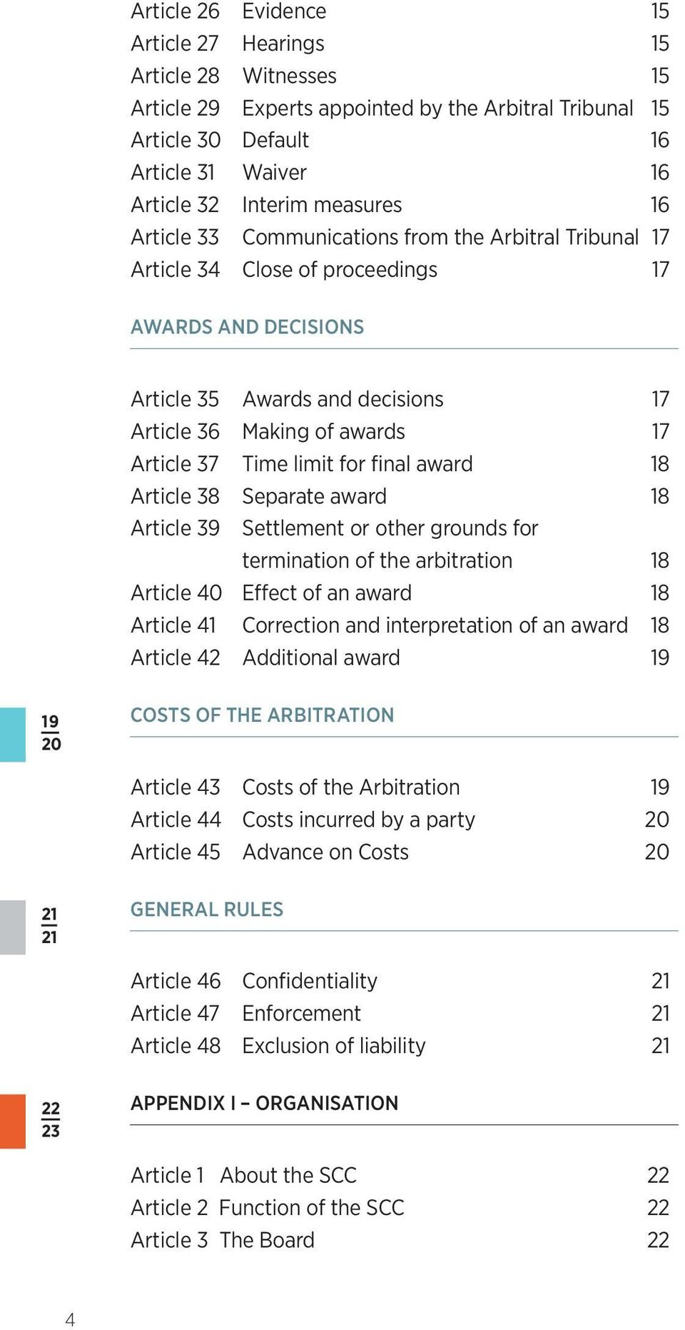 limit for final award 18 Article 38 Separate award 18 Article 39 Settlement or other grounds for termination of the arbitration 18 Article 40 Effect of an award 18 Article 41 Correction and