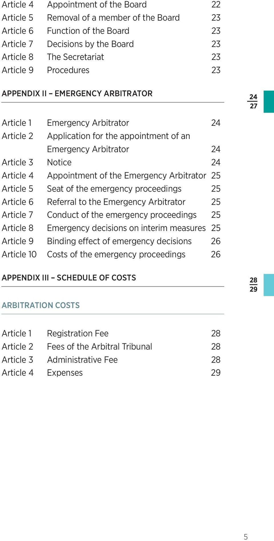 Appointment of the Emergency Arbitrator 25 Article 5 Seat of the emergency proceedings 25 Article 6 Referral to the Emergency Arbitrator 25 Article 7 Conduct of the emergency proceedings 25 Article 8