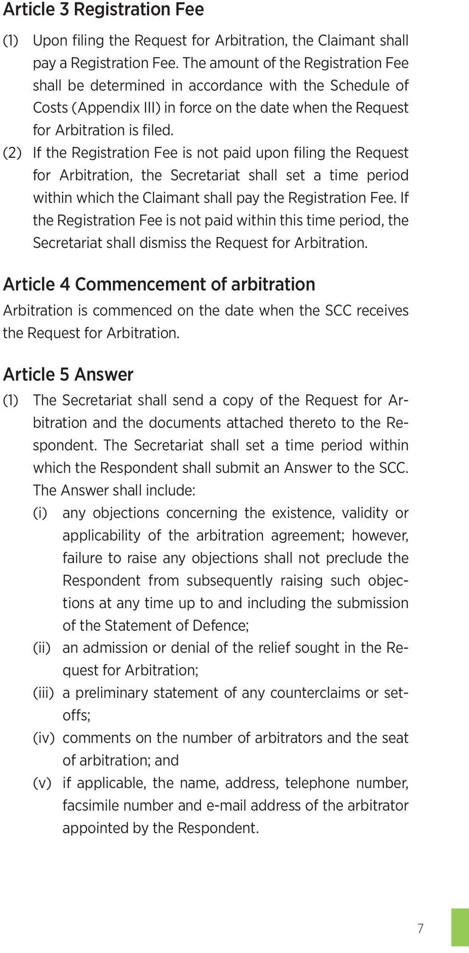 (2) If the Registration Fee is not paid upon filing the Request for Arbitration, the Secretariat shall set a time period within which the Claimant shall pay the Registration Fee.