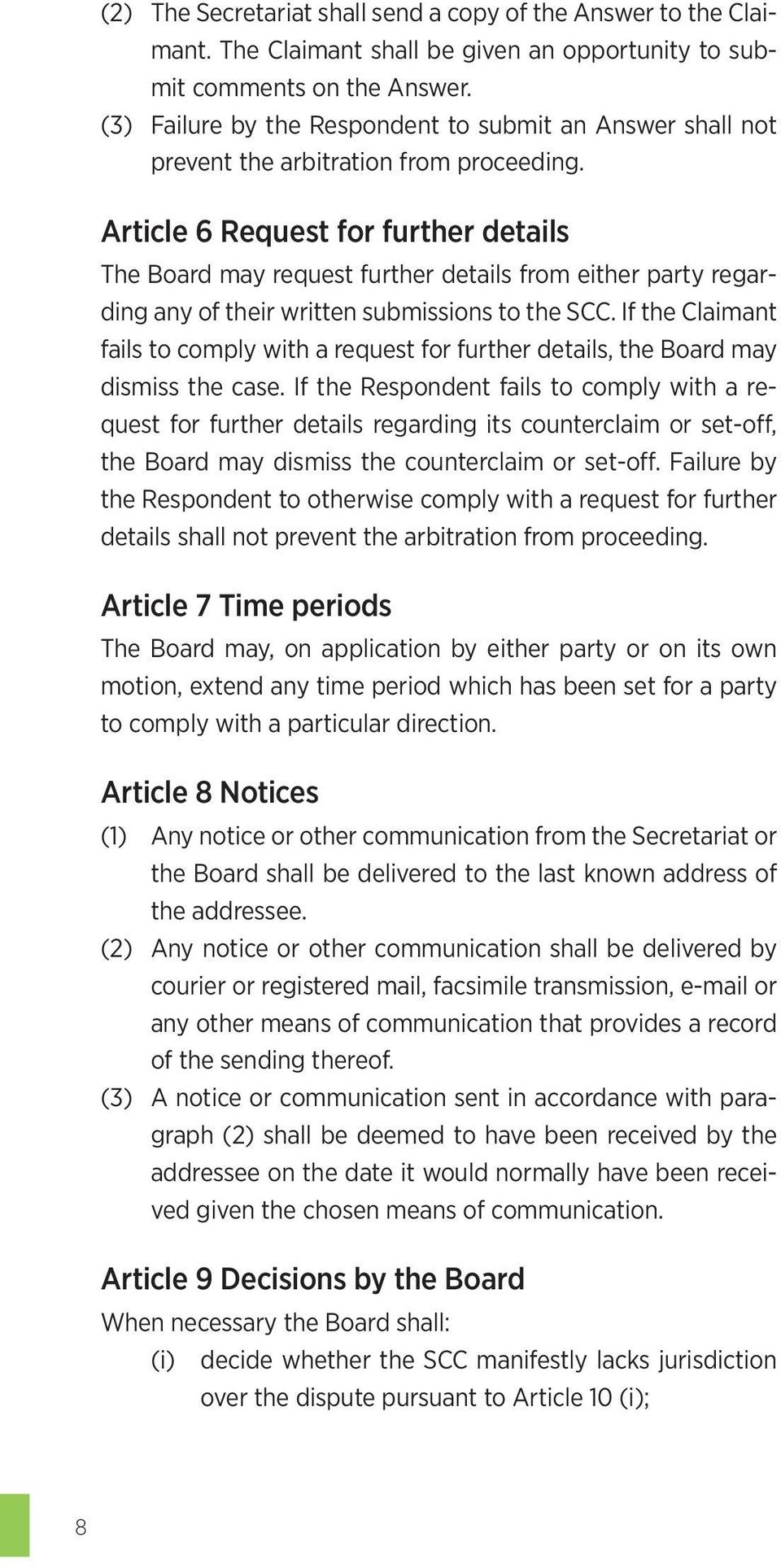 Article 6 Request for further details The Board may request further details from either party regarding any of their written submissions to the SCC.