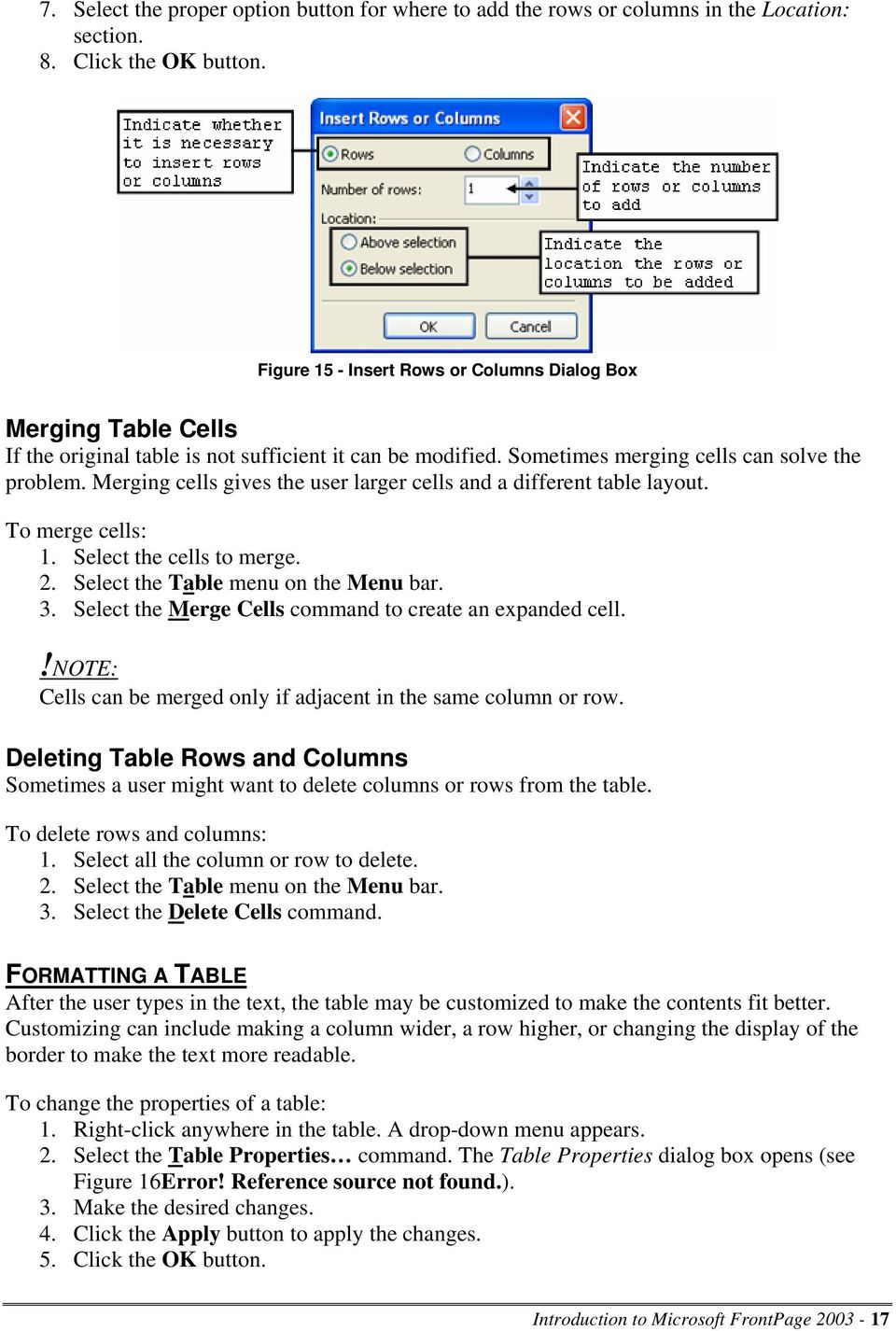 Merging cells gives the user larger cells and a different table layout. To merge cells: 1. Select the cells to merge. 2. Select the Table menu on the Menu bar. 3.
