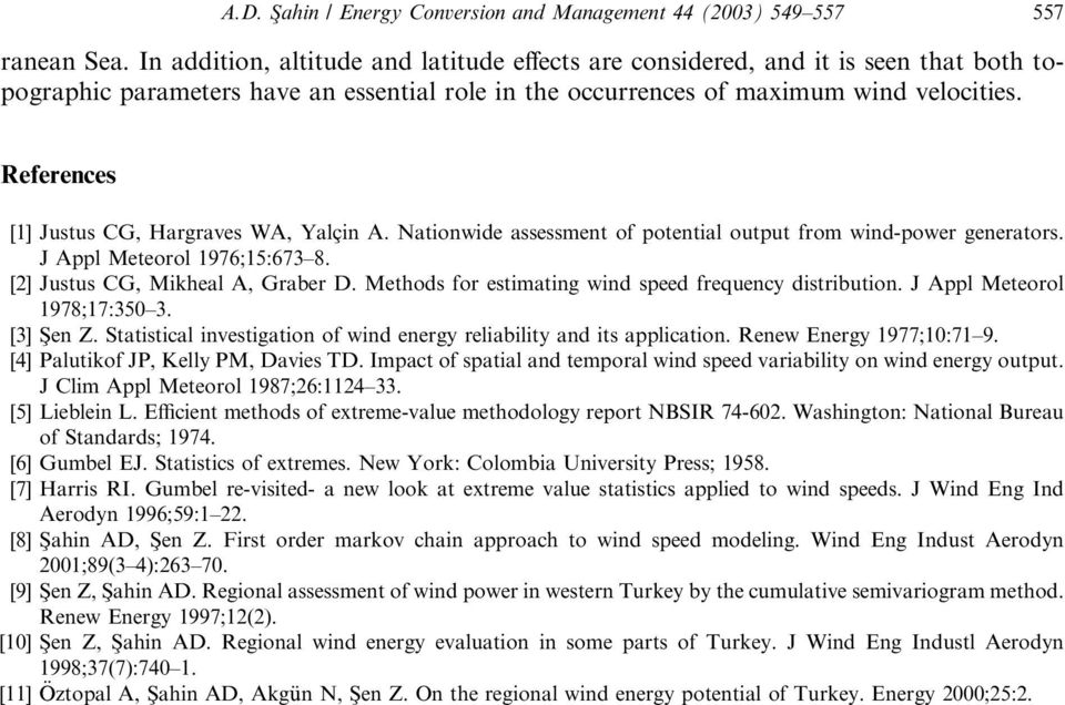 References [1] Justus CG, Hargraves WA, Yalcßin A. Nationwide assessment of potential output from wind-power generators. J Appl Meteorol 1976;15:673 8. [2] Justus CG, Mikheal A, Graber D.