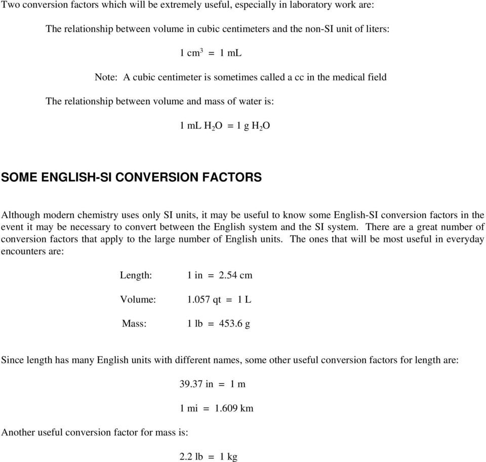 chemistry uses only SI units, it may be useful to know some English-SI conversion factors in the event it may be necessary to convert between the English system and the SI system.