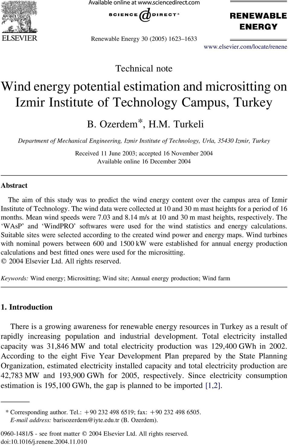 aim of this study was to predict the wind energy content over the campus area of Izmir Institute of Technology. The wind data were collected at 10 and 30 m mast heights for a period of 16 months.