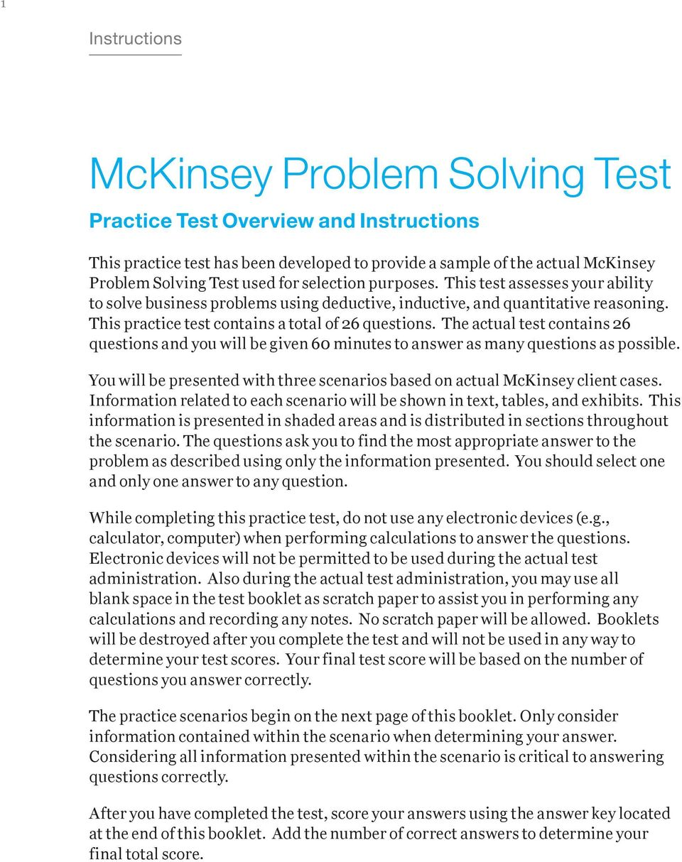 The actual test contains 26 questions and you will be given 60 minutes to answer as many questions as possible. You will be presented with three scenarios based on actual McKinsey client cases.
