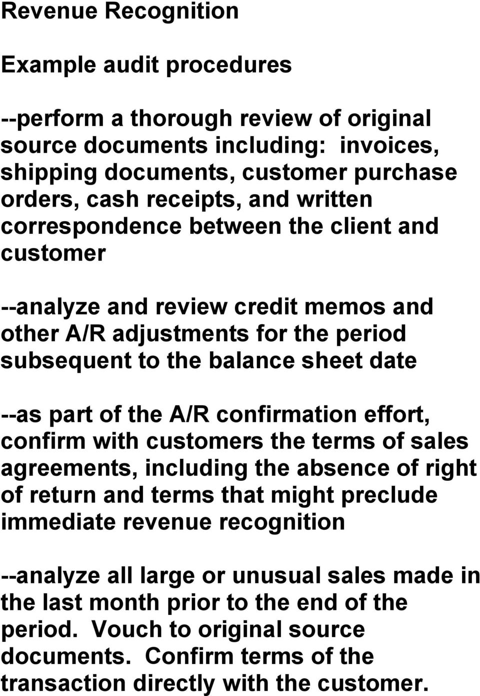 the A/R confirmation effort, confirm with customers the terms of sales agreements, including the absence of right of return and terms that might preclude immediate revenue recognition