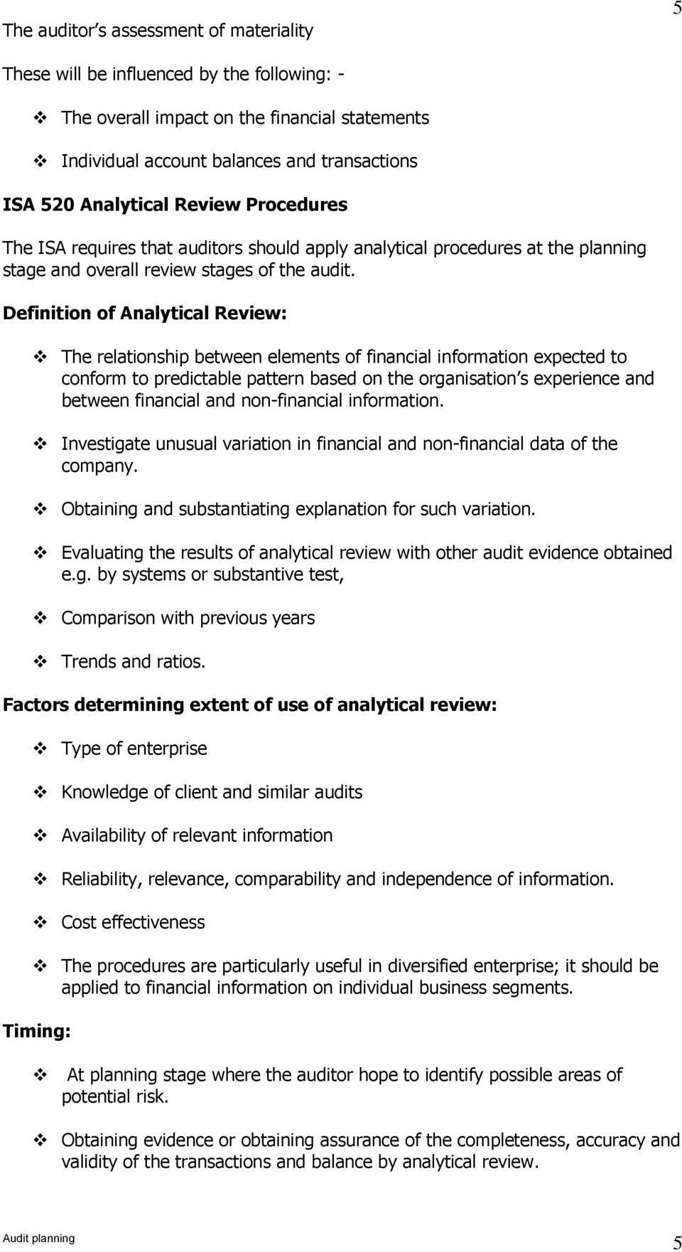 Definition of Analytical Review: The relationship between elements of financial information expected to conform to predictable pattern based on the organisation s experience and between financial and