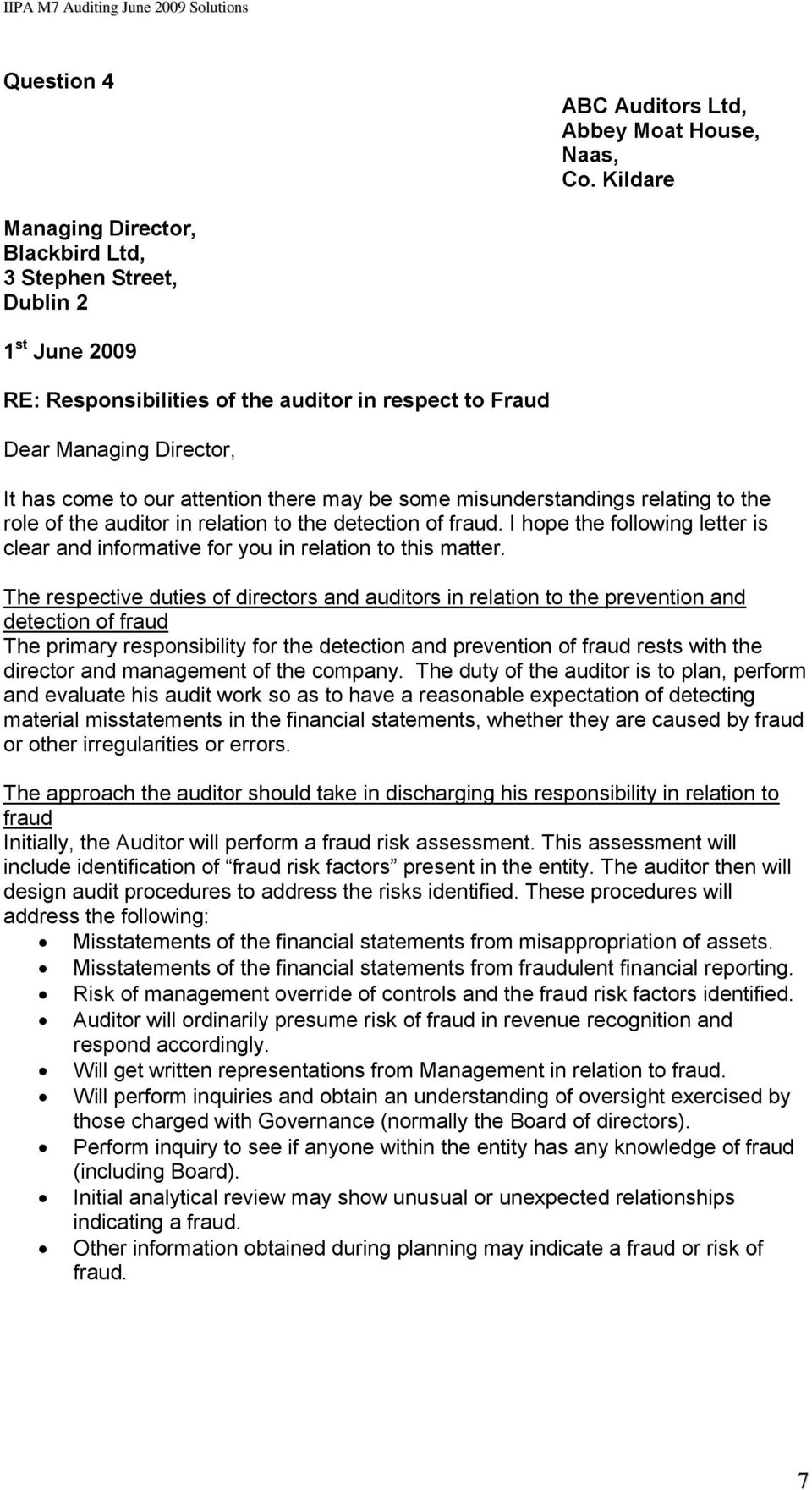 may be some misunderstandings relating to the role of the auditor in relation to the detection of fraud. I hope the following letter is clear and informative for you in relation to this matter.