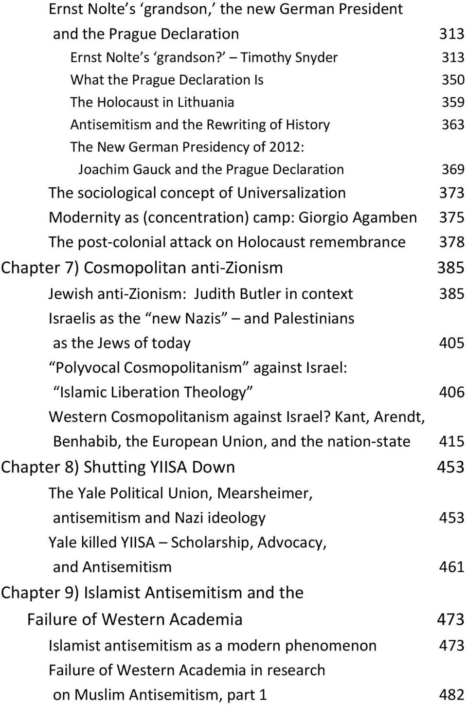 Declaration 369 The sociological concept of Universalization 373 Modernity as (concentration) camp: Giorgio Agamben 375 The post colonial attack on Holocaust remembrance 378 Chapter 7) Cosmopolitan