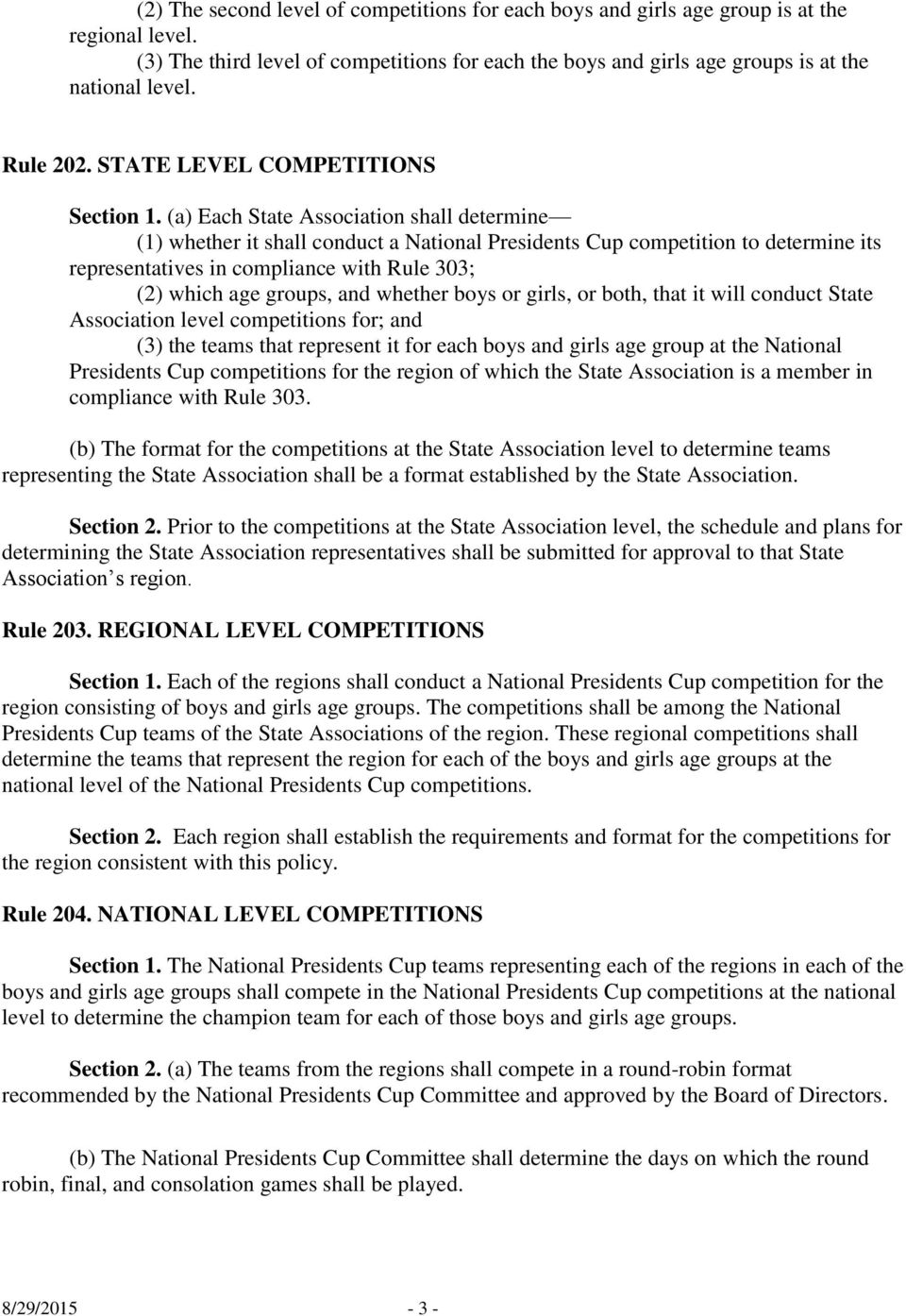 (a) Each State Association shall determine (1) whether it shall conduct a National Presidents Cup competition to determine its representatives in compliance with Rule 303; (2) which age groups, and