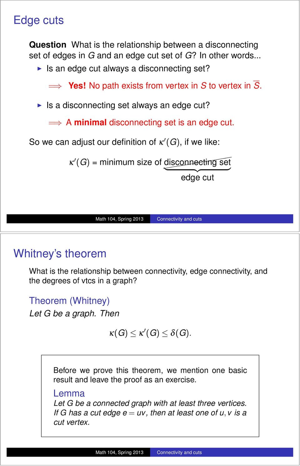 So we can adjust our definition of k 0 (G), if we like: k 0 (G) = minimum size of ( (((((((( disconnecting set {z } edge cut Whitney s theorem What is the relationship between connectivity, edge
