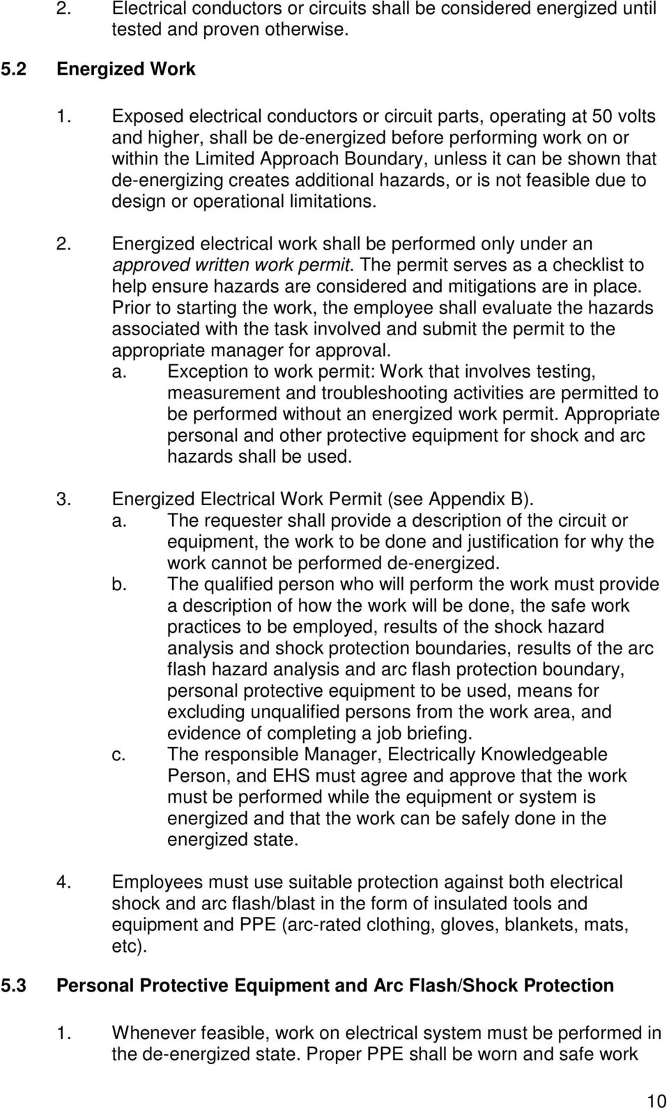 de-energizing creates additional hazards, or is not feasible due to design or operational limitations. 2. Energized electrical work shall be performed only under an approved written work permit.