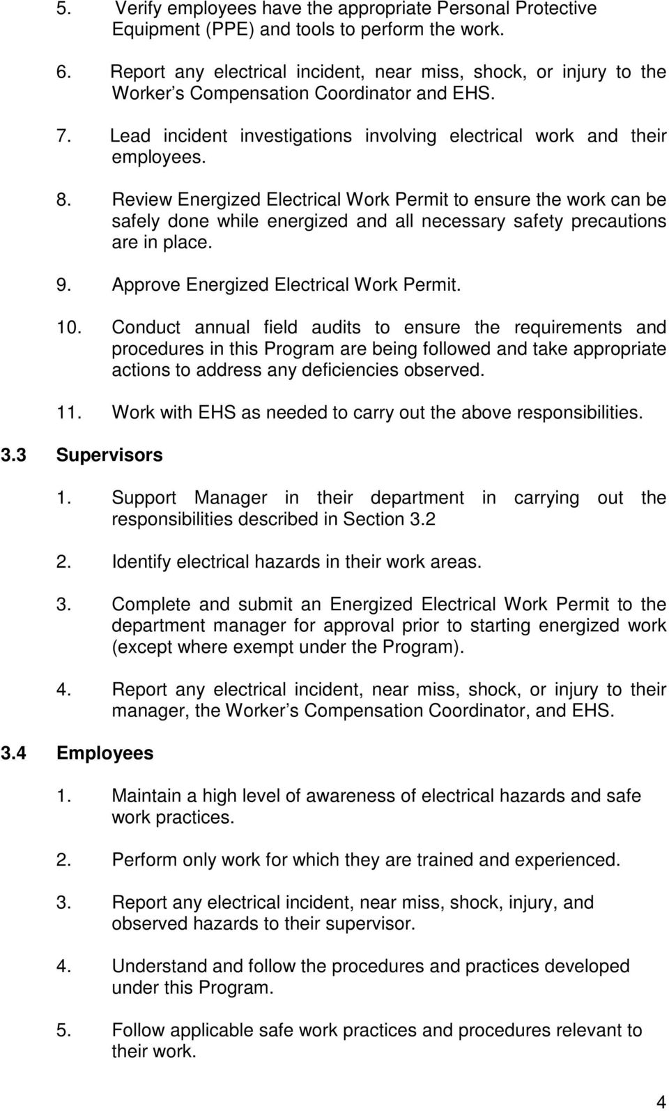 Review Energized Electrical Work Permit to ensure the work can be safely done while energized and all necessary safety precautions are in place. 9. Approve Energized Electrical Work Permit. 10.