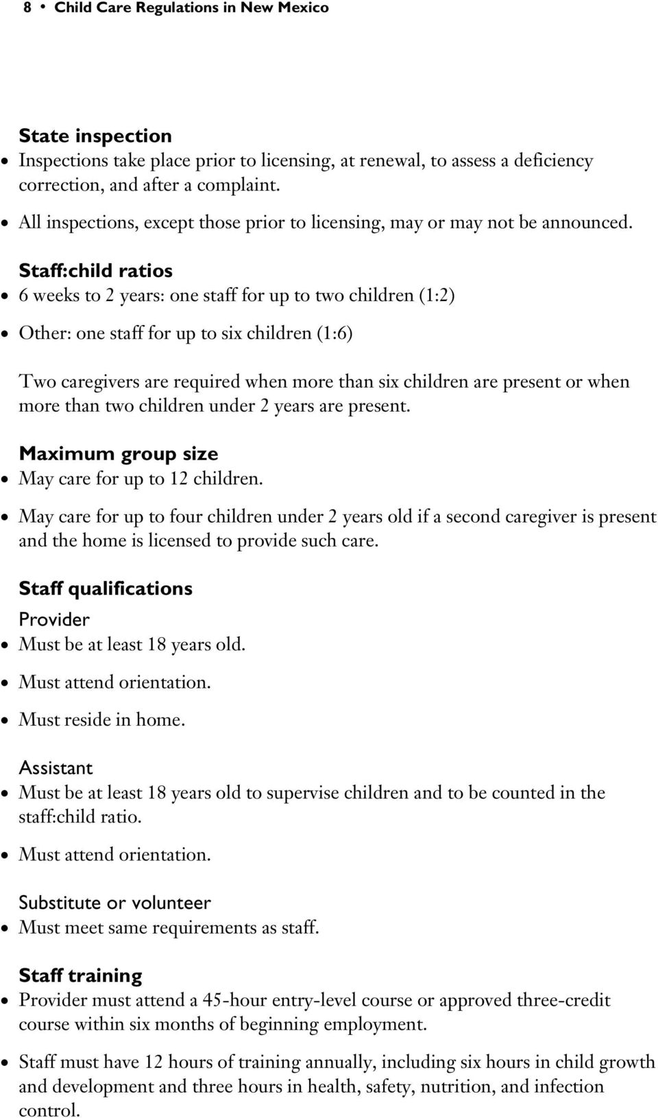 Staff:child ratios 6 weeks to 2 years: one staff for up to two children (1:2) Other: one staff for up to six children (1:6) Two caregivers are required when more than six children are present or when
