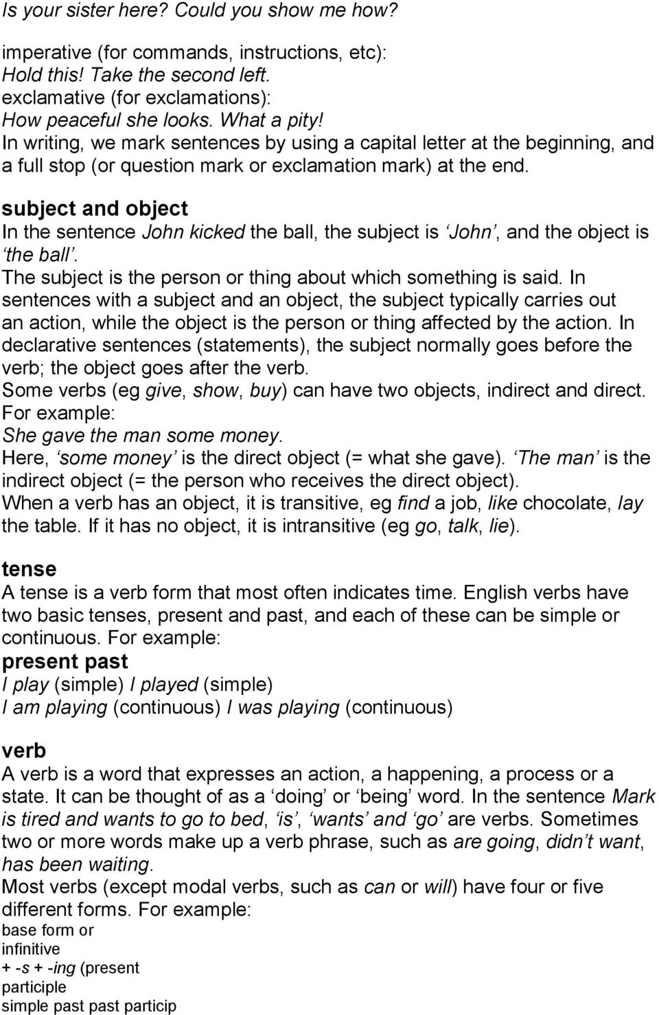 subject and object In the sentence John kicked the ball, the subject is John, and the object is the ball. The subject is the person or thing about which something is said.