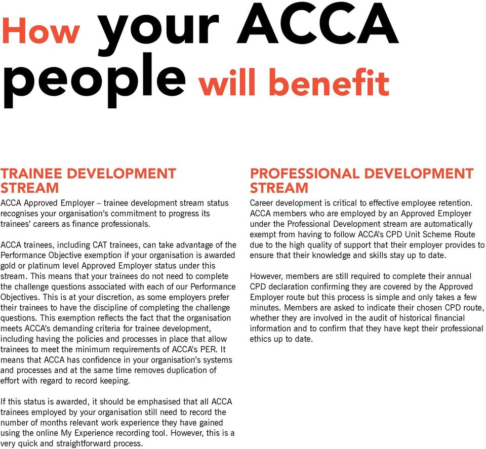 ACCA trainees, including CAT trainees, can take advantage of the Performance Objective exemption if your organisation is awarded gold or platinum level Approved Employer status under this stream.