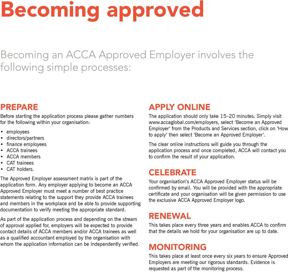 Any employer applying to become an ACCA Approved Employer must meet a number of best practice statements relating to the support they provide ACCA trainees and members in the workplace and be able to