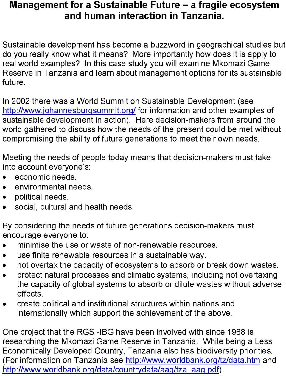 In 2002 there was a World Summit on Sustainable Development (see http://www.johannesburgsummit.org/ for information and other examples of sustainable development in action).