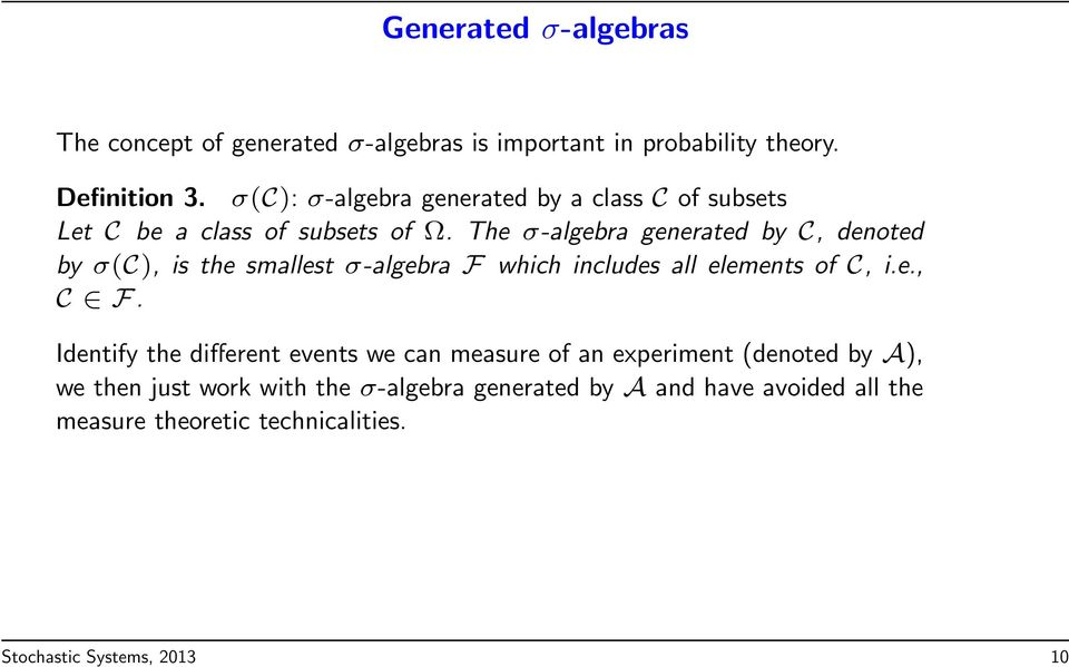 The σ-algebra generated by C, denoted by σ(c), is the smallest σ-algebra F which includes all elements of C, i.e., C F.