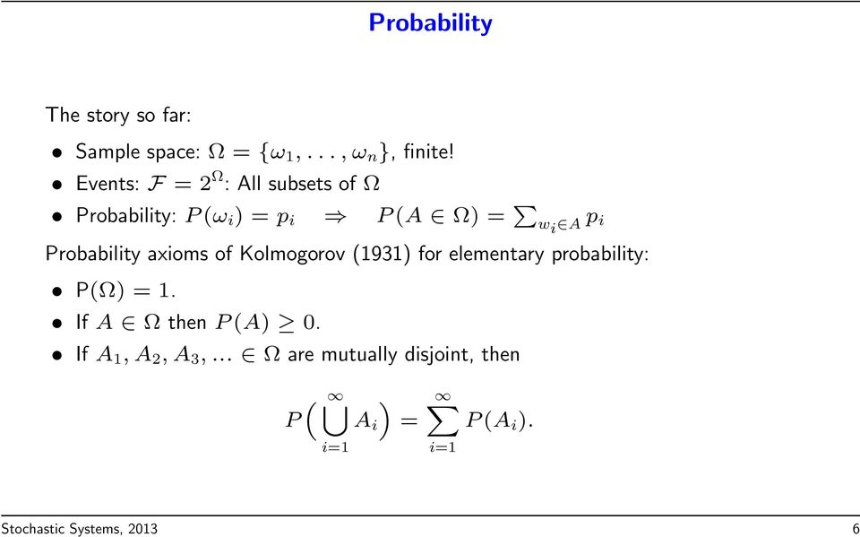 Probability axioms of Kolmogorov (1931) for elementary probability: P(Ω) = 1.