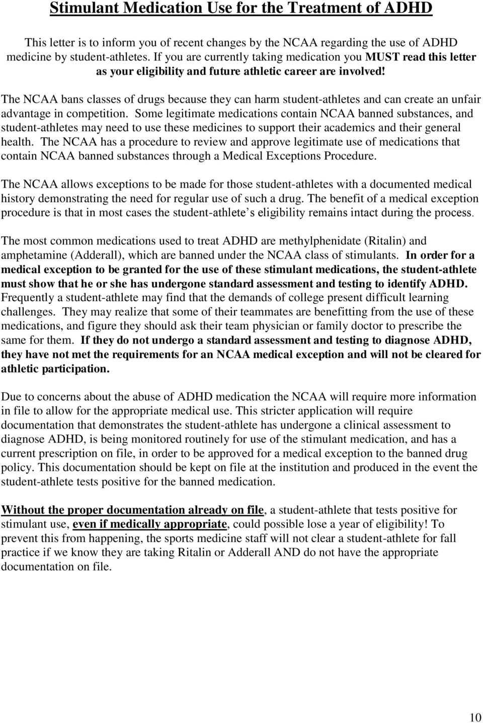 The NCAA bans classes of drugs because they can harm student-athletes and can create an unfair advantage in competition.