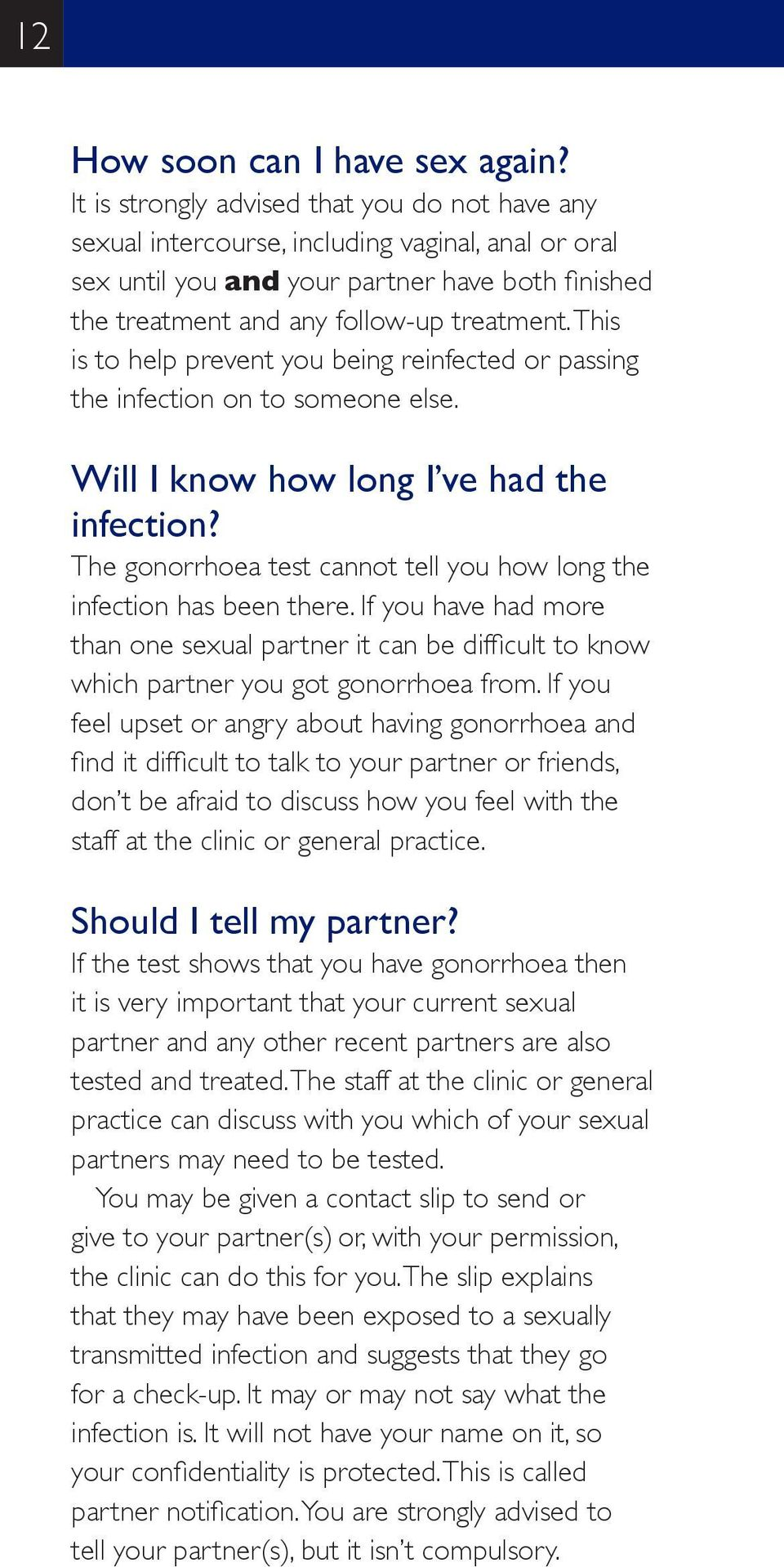 This is to help prevent you being reinfected or passing the infection on to someone else. Will I know how long I ve had the infection?