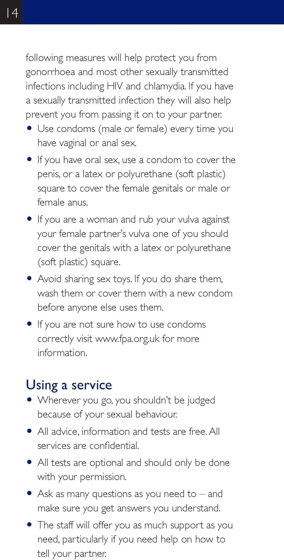 O If you have oral sex, use a condom to cover the penis, or a latex or polyurethane (soft plastic) square to cover the female genitals or male or female anus.