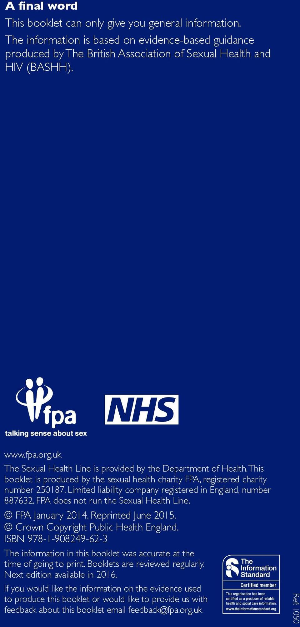 Limited liability company registered in England, number 887632. FPA does not run the Sexual Health Line. FPA January 2014. Reprinted June 2015. Crown Copyright Public Health England.