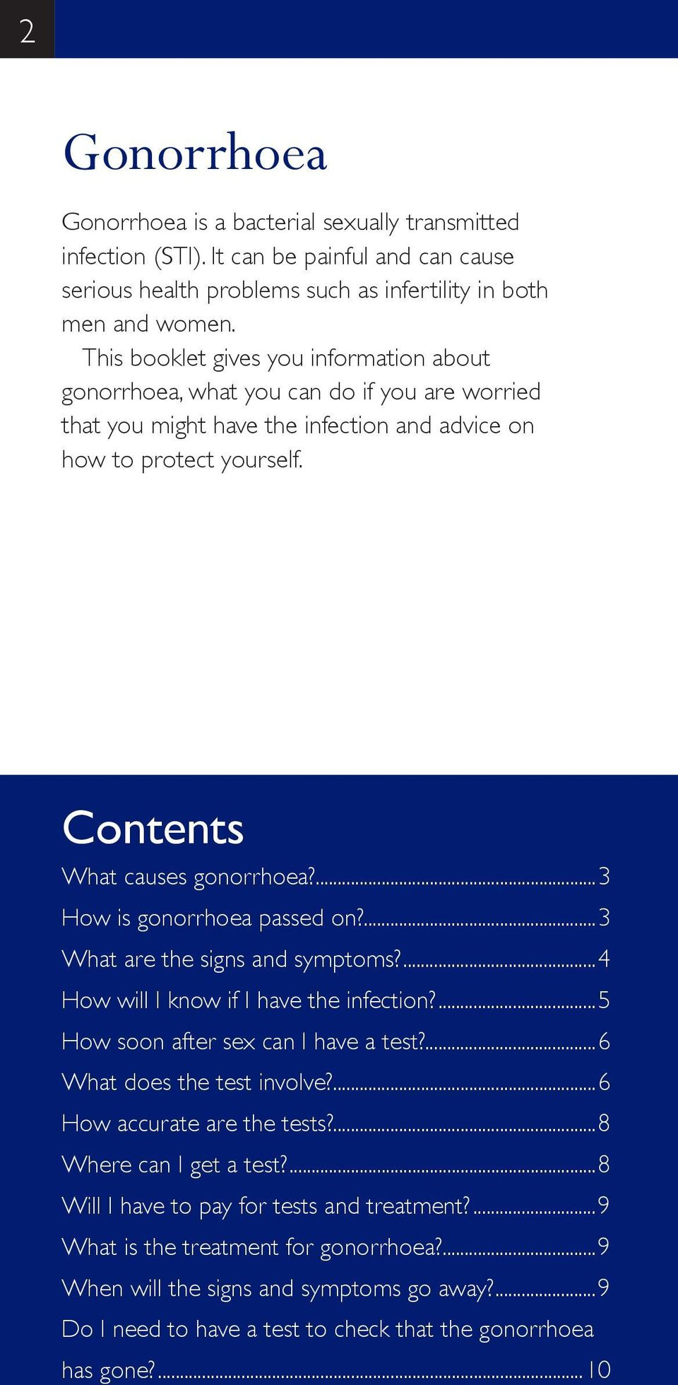 ...3 How is gonorrhoea passed on?...3 What are the signs and symptoms?...4 How will I know if I have the infection?...5 How soon after sex can I have a test?...6 What does the test involve?