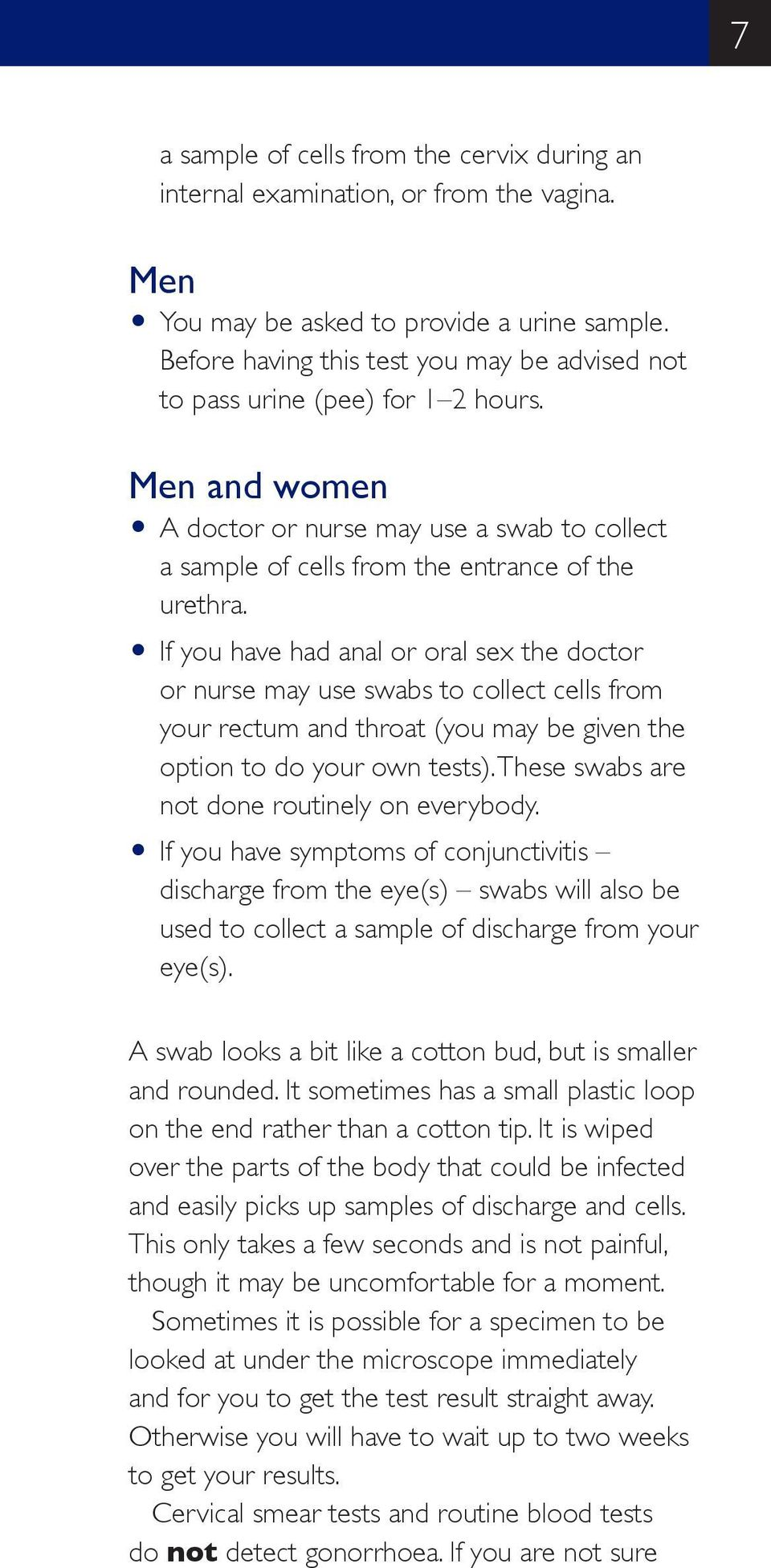 O If you have had anal or oral sex the doctor or nurse may use swabs to collect cells from your rectum and throat (you may be given the option to do your own tests).