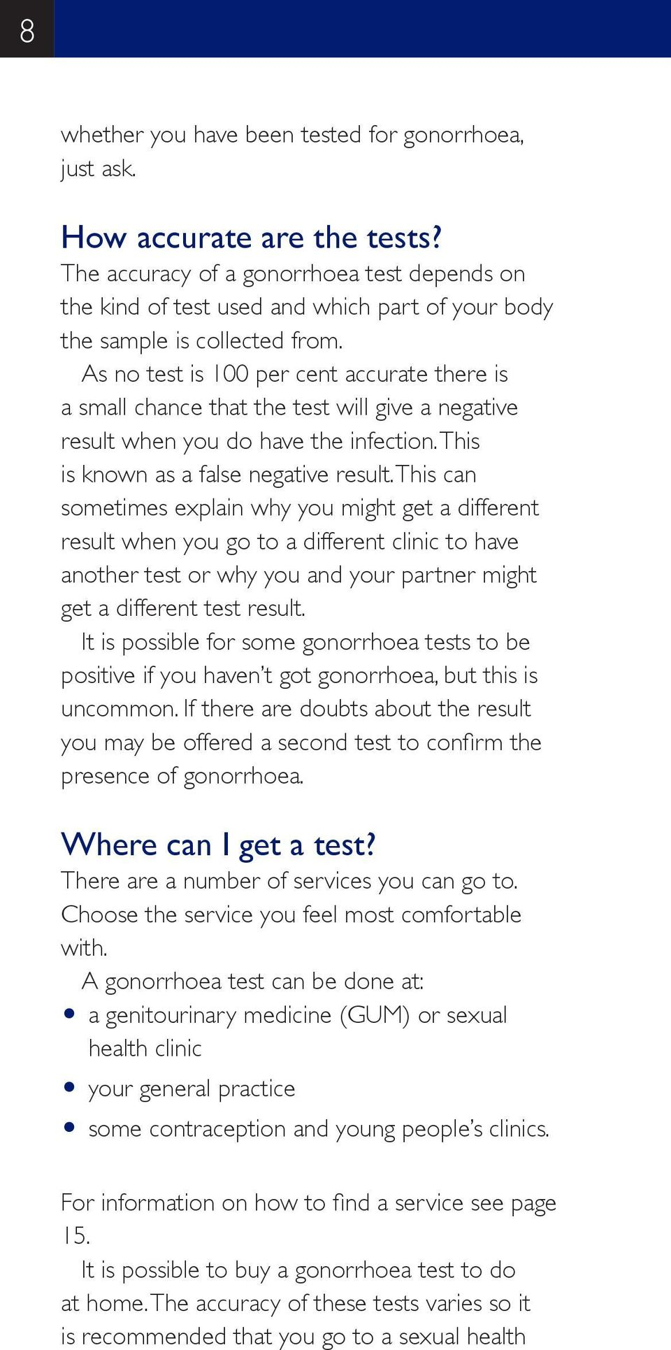 As no test is 100 per cent accurate there is a small chance that the test will give a negative result when you do have the infection. This is known as a false negative result.