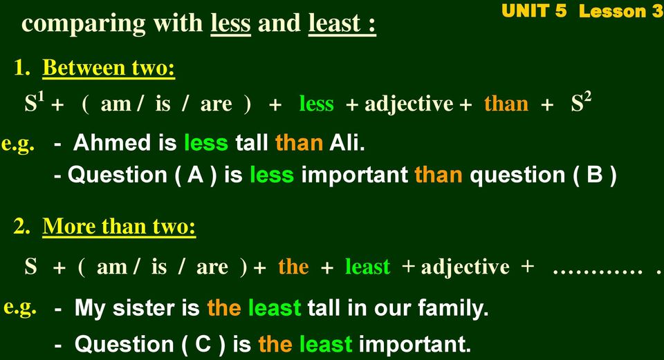 - Ahmed is less tall than Ali. - Question ( A ) is less important than question ( B ) 2.