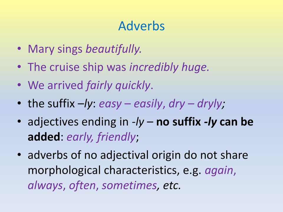 the suffix ly: easy easily, dry dryly; adjectives ending in -ly no suffix -ly