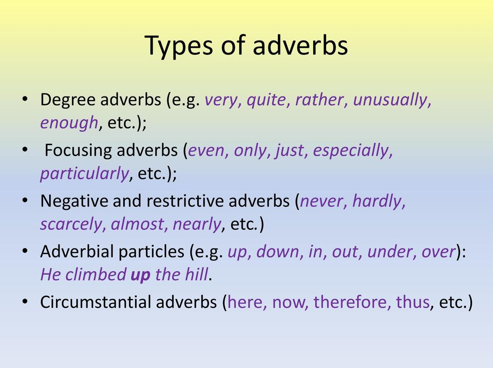 ); Negative and restrictive adverbs (never, hardly, scarcely, almost, nearly, etc.