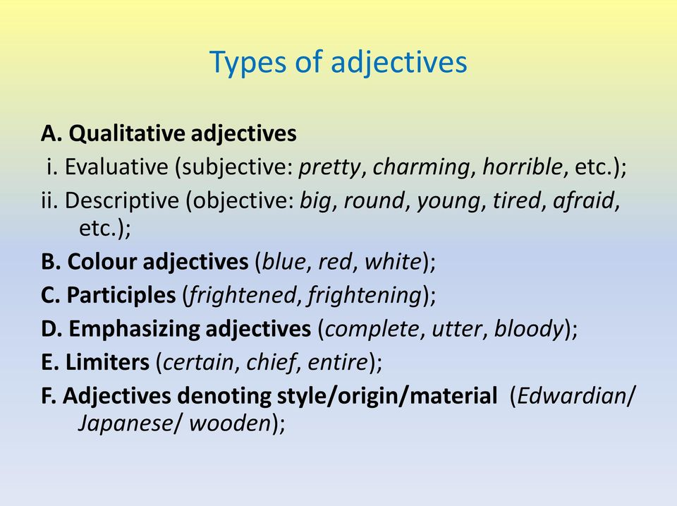 Colour adjectives (blue, red, white); C. Participles (frightened, frightening); D.