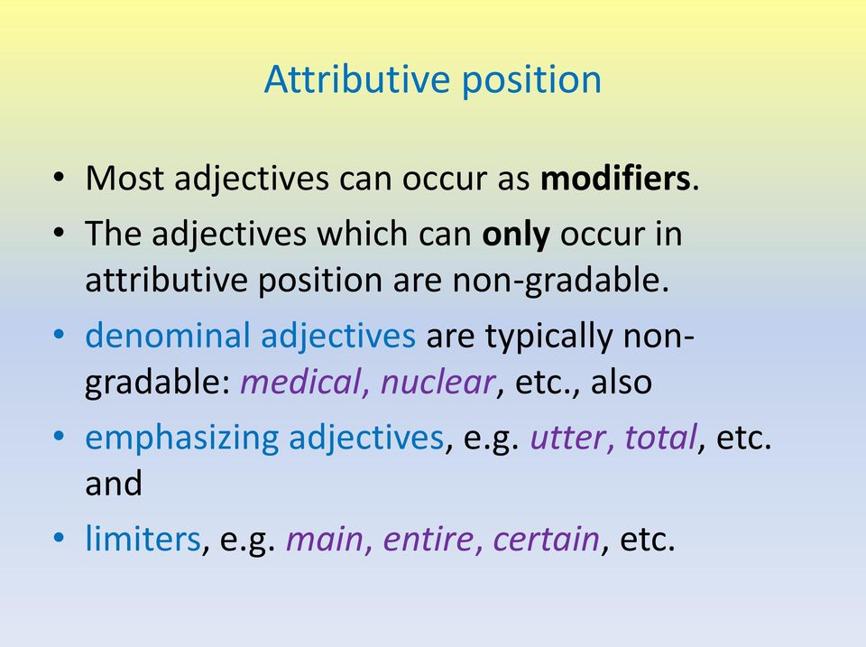 denominal adjectives are typically nongradable: medical, nuclear, etc.