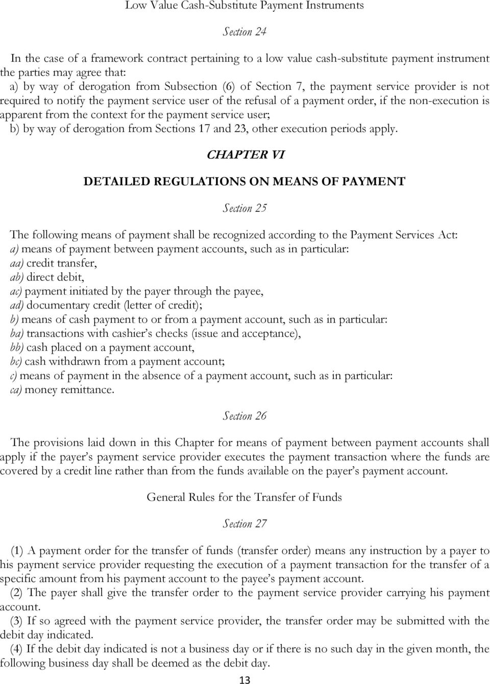 the context for the payment service user; b) by way of derogation from Sections 17 and 23, other execution periods apply.