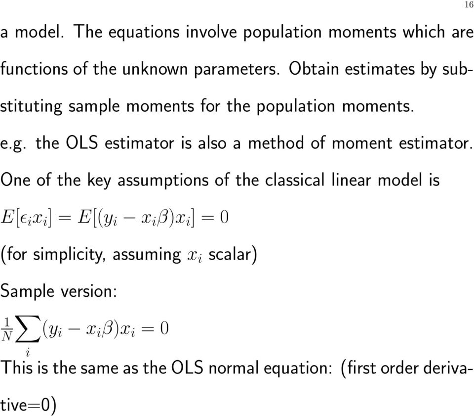 One of the key assumptions of the classical linear model is E[ɛ i x i ] = E[(y i x i β)x i ] = 0 (for simplicity,