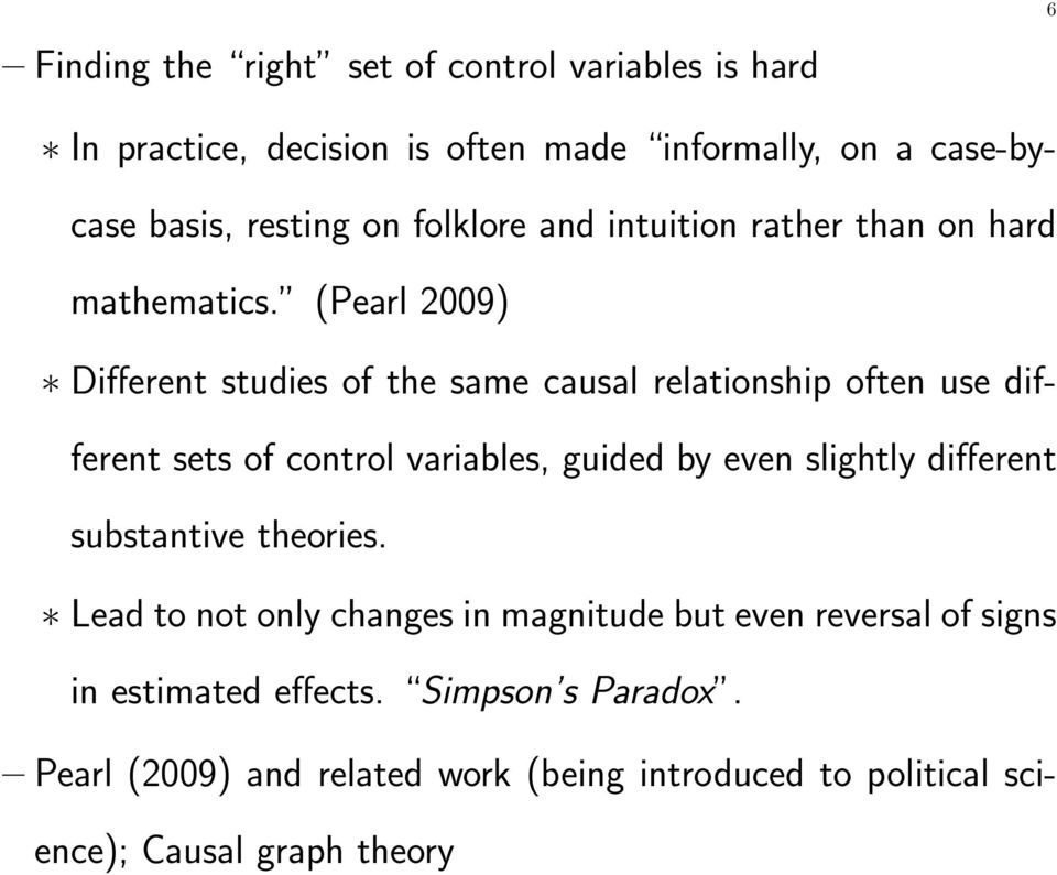 (Pearl 2009) Different studies of the same causal relationship often use different sets of control variables, guided by even slightly