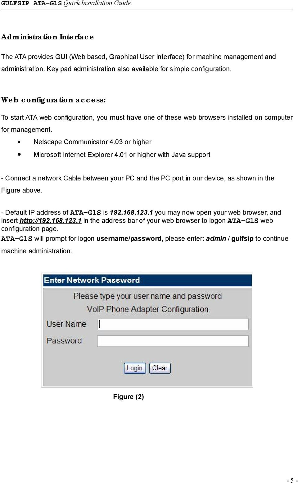 03 or higher Microsoft Internet Explorer 4.01 or higher with Java support - Connect a network Cable between your PC and the PC port in our device, as shown in the Figure above.
