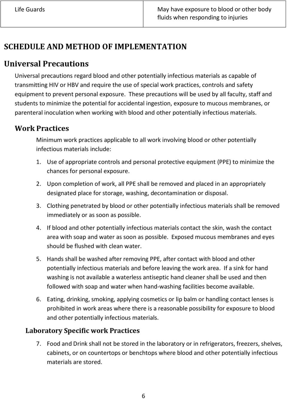 These precautions will be used by all faculty, staff and students to minimize the potential for accidental ingestion, exposure to mucous membranes, or parenteral inoculation when working with blood