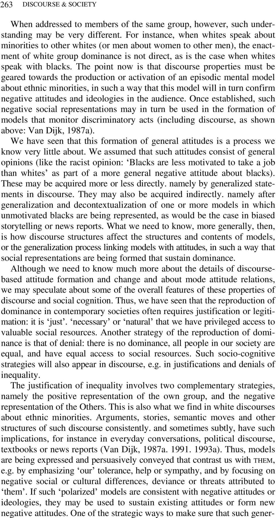 The point now is that discourse properties must be geared towards the production or activation of an episodic mental model about ethnic minorities, in such a way that this model will in turn confirm