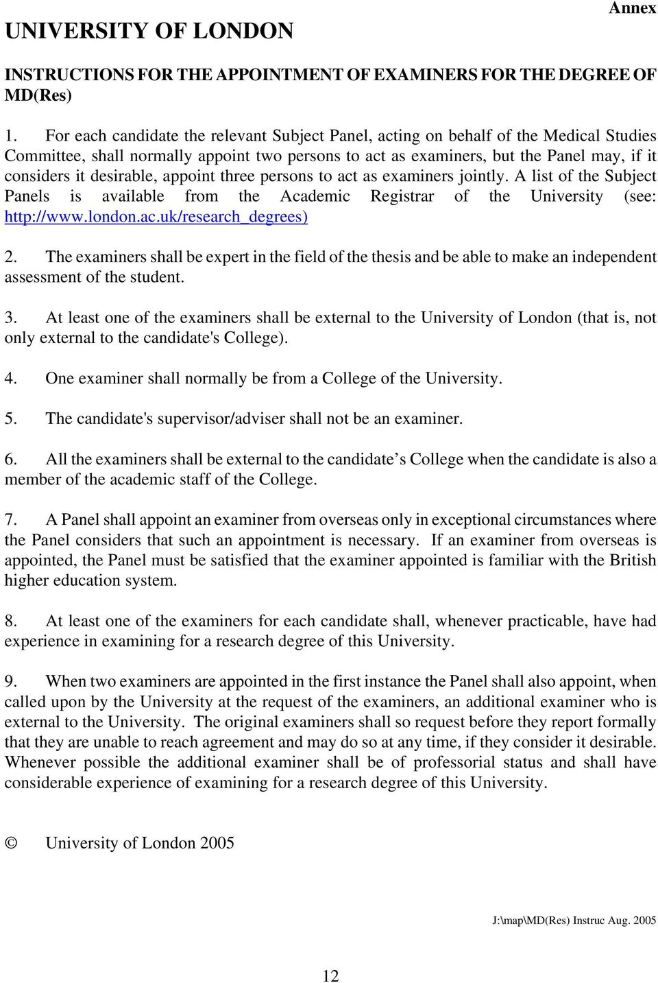 desirable, appoint three persons to act as examiners jointly. A list of the Subject Panels is available from the Academic Registrar of the University (see: http://www.london.ac.uk/research_degrees) 2.