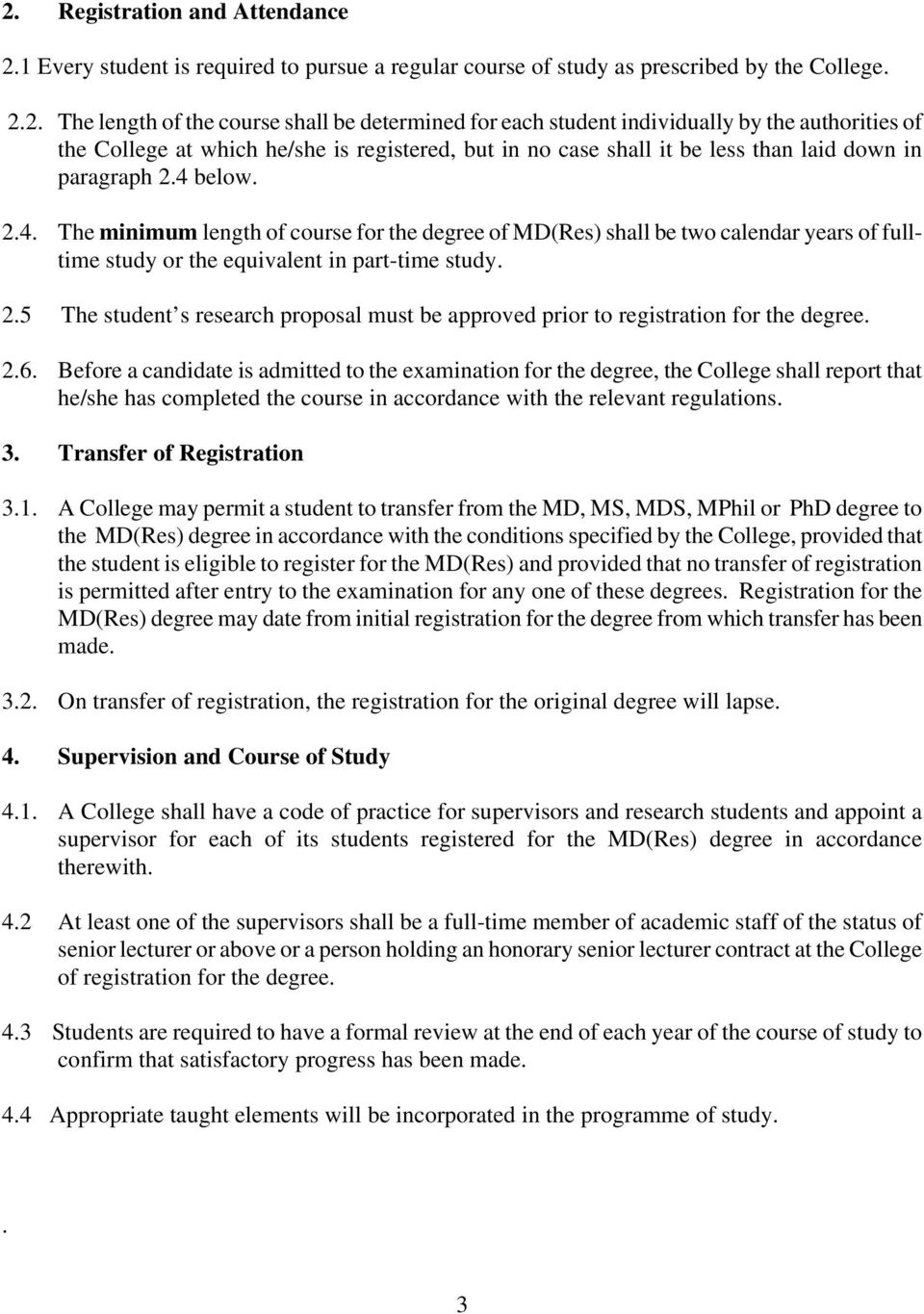 below. 2.4. The minimum length of course for the degree of MD(Res) shall be two calendar years of fulltime study or the equivalent in part-time study. 2.5 The student s research proposal must be approved prior to registration for the degree.