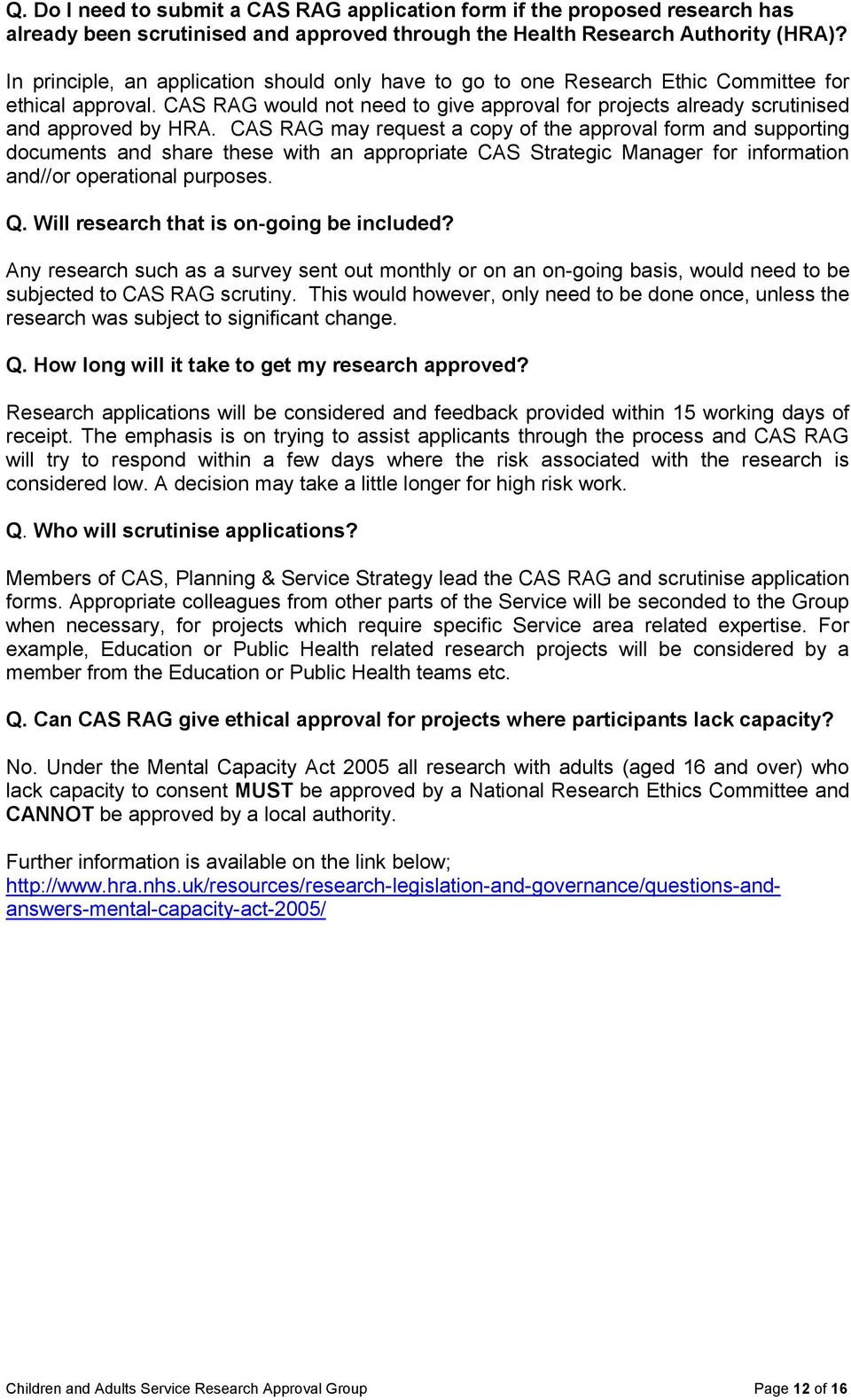 CAS RAG may request a copy of the approval form and supporting documents and share these with an appropriate CAS Strategic Manager for information and//or operational purposes. Q.