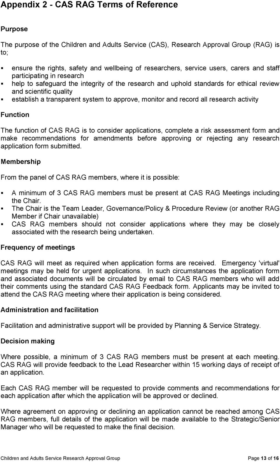 to approve, monitor and record all research activity Function The function of CAS RAG is to consider applications, complete a risk assessment form and make recommendations for amendments before