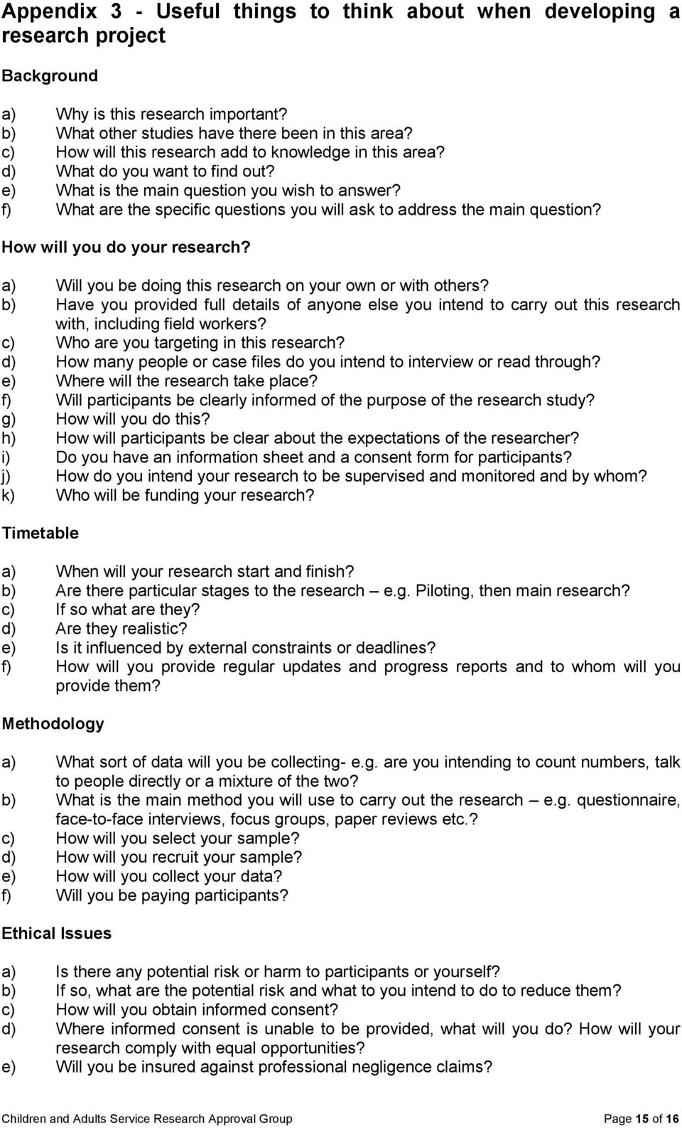 f) What are the specific questions you will ask to address the main question? How will you do your research? a) Will you be doing this research on your own or with others?