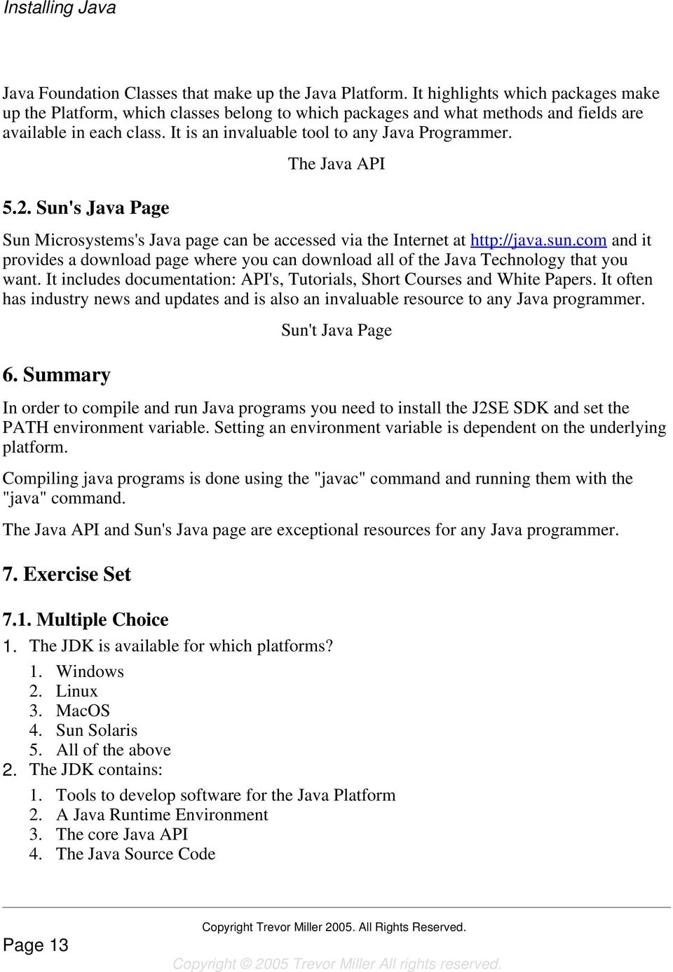 Sun's Java Page The Java API Sun Microsystems's Java page can be accessed via the Internet at http://java.sun.