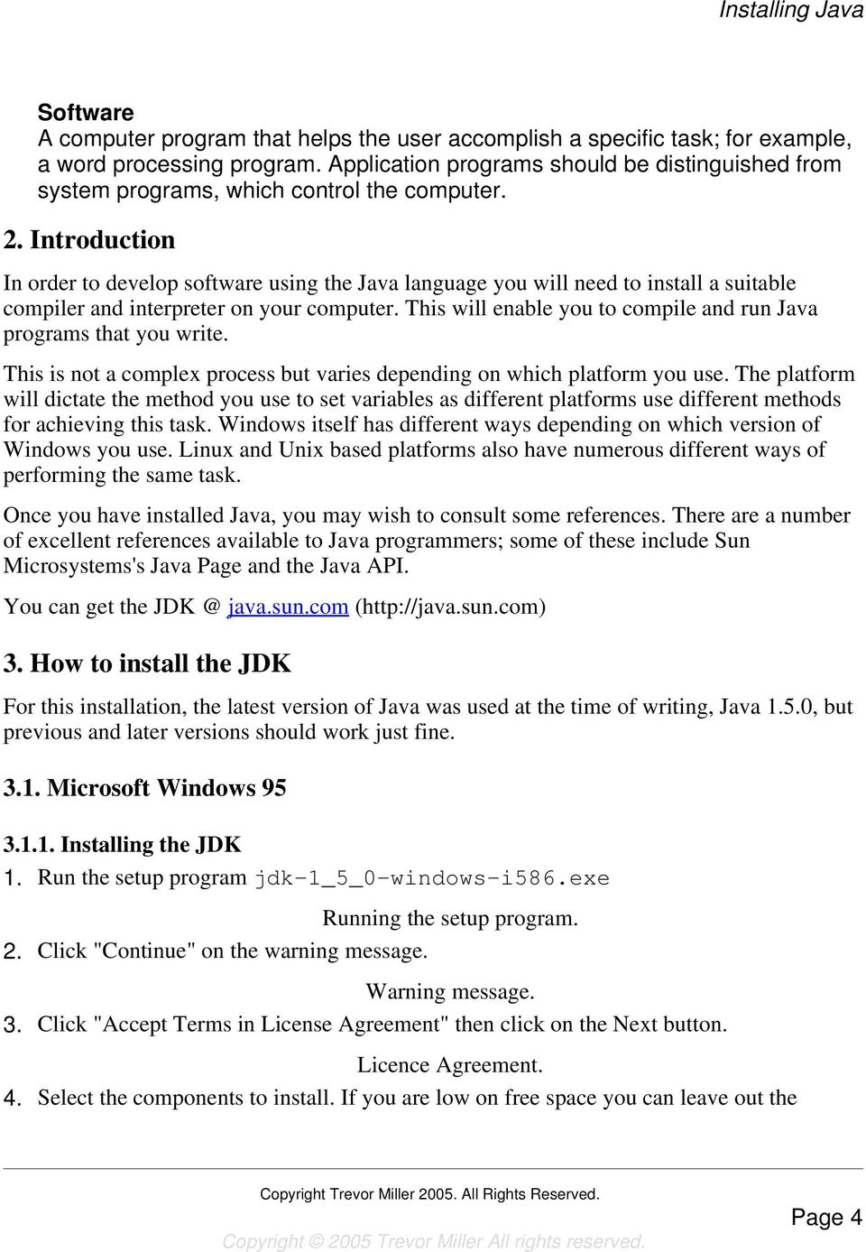 Introduction In order to develop software using the Java language you will need to install a suitable compiler and interpreter on your computer.