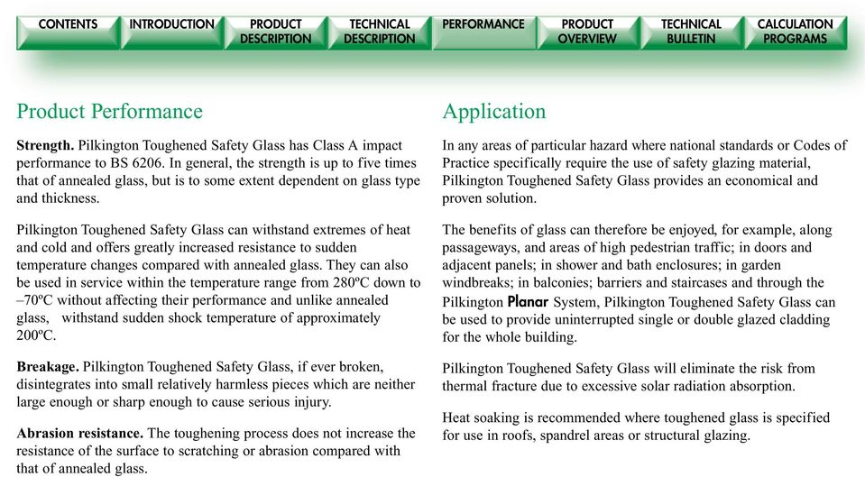 Pilkington Toughened Safety Glass can withstand extremes of heat and cold and offers greatly increased resistance to sudden temperature changes compared with annealed glass.